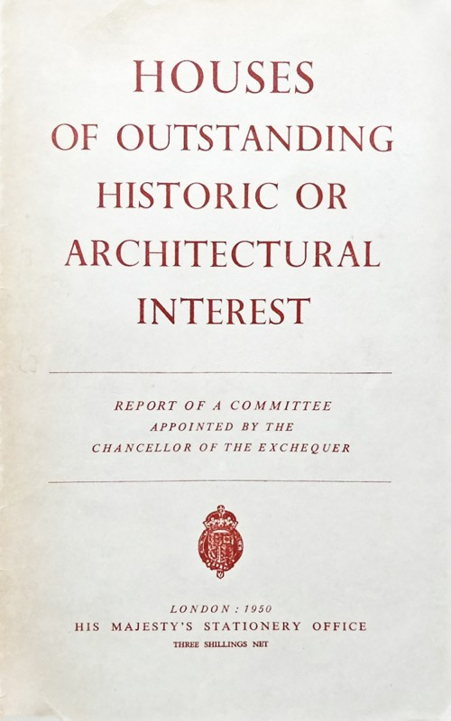 Houses of Outstanding Historic or Architectural Interest: Report of a Committee Appointed by the Chancellor of the Exchequer (London: His Majesty's Stationery Office, 1950)