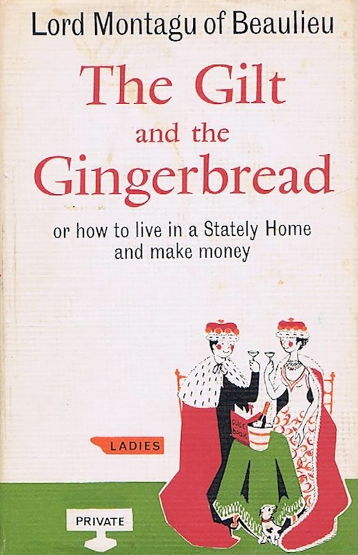 Lord Montagu of Beaulieu, The Gilt and the Gingerbread or how to live in a Stately Home and make money
